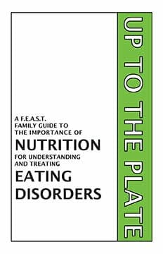 FEAST Family Guide Project Up To The Plate The Importance of Nutrition to Understanding and Treating Eating Disorders